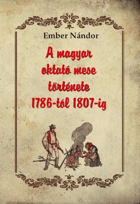 A MAGYAR OKTATÓ MESE TÖRTÉNETE 1786-TÓL 1807-IG