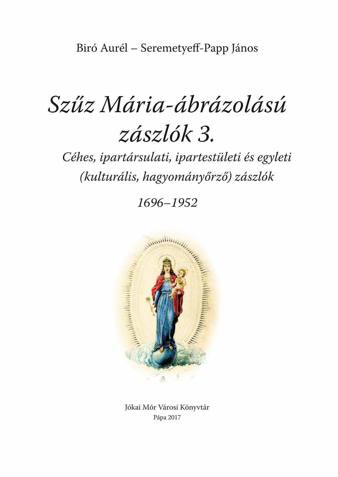 SZŰZ MÁRIA ÁBRÁZOLÁSÚ ZÁSZLÓK 3. (1696-1952)