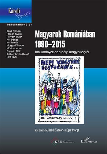 MAGYAROK ROMÁNIÁBAN 1990–2015 - TANULMÁNYOK AZ ERDÉLYI MAGYARSÁGRÓL