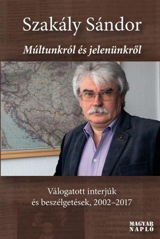 MÚLTUNKRÓL ÉS JELENÜNKRŐL - VÁLOGATOTT INTERJÚK ÉS BESZÉLGETÉSEK, 2002-2017