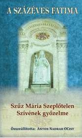 A SZÁZÉVES FATIMA - SZÛZ MÁRIA SZEPLÕTELEN SZÍVÉNEK GYÕZELME