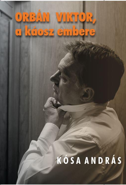 KÓSA ANDRÁS - ORBÁN VIKTOR, A KÁOSZ EMBERE