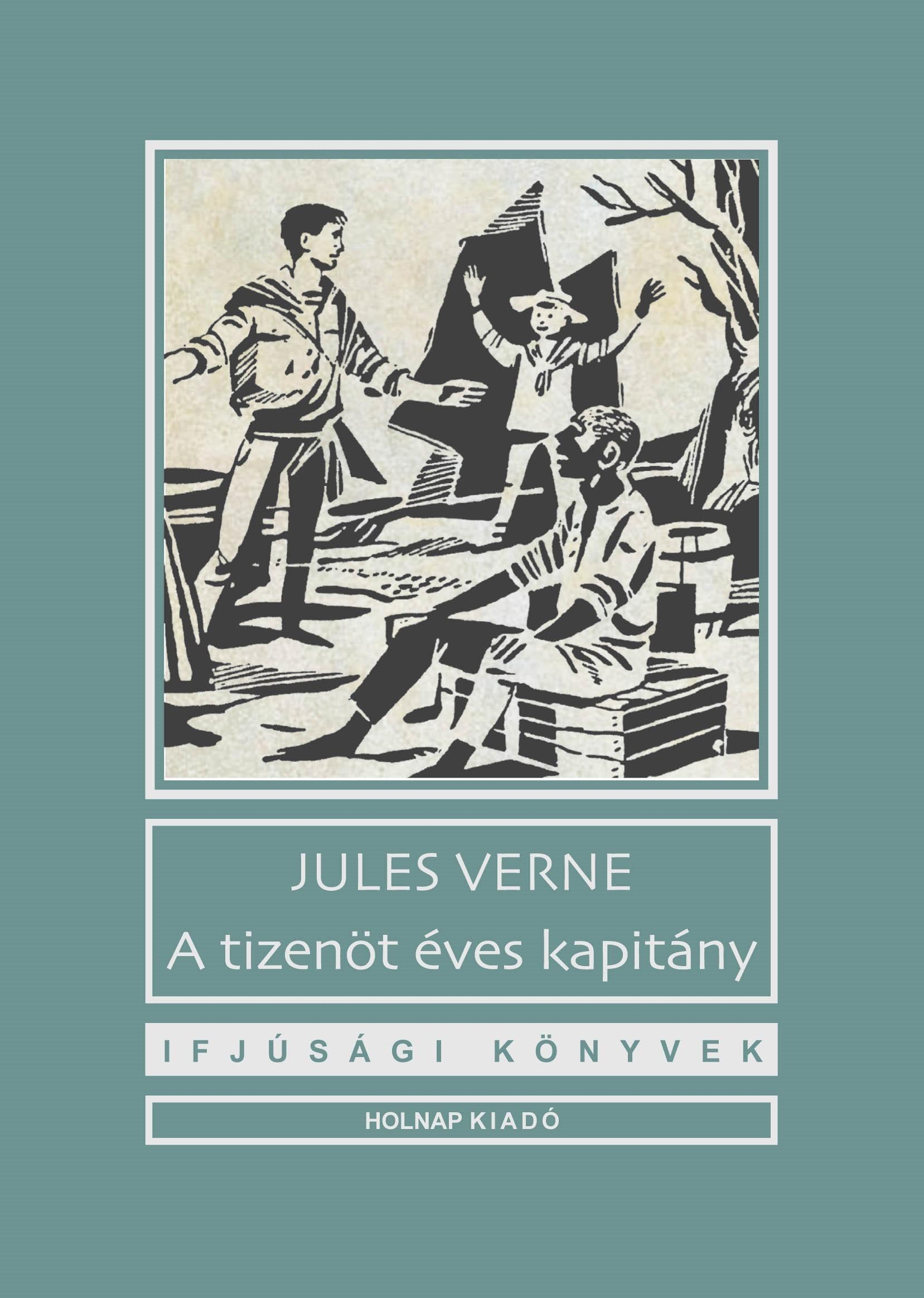 VERNE, JULES - A TIZENÖT ÉVES KAPITÁNY - IFJÚSÁGI KÖNYVEK (SZÜRKE)