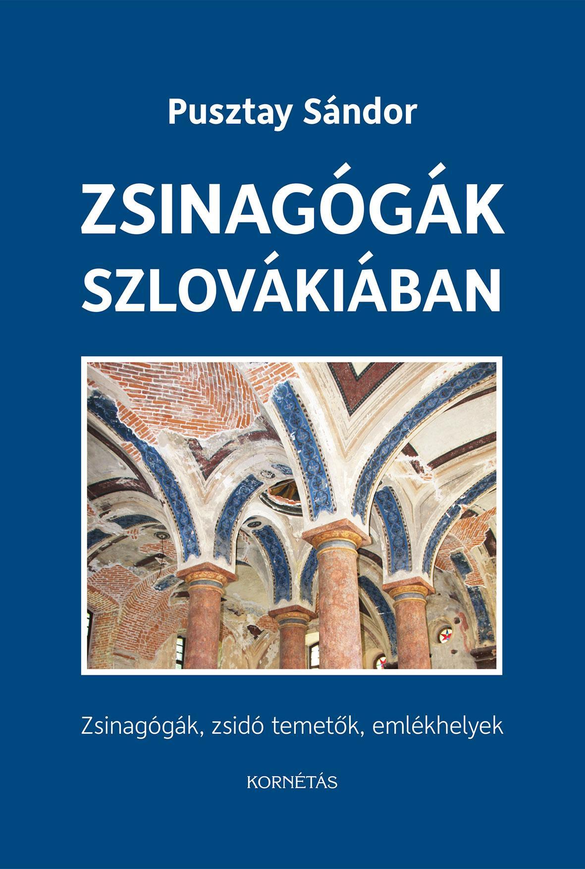 ZSINAGÓGÁK SZLOVÁKIÁBAN - ZSINAGÓGÁK, ZSIDÓ TEMETŐK, EMLÉKHELYEK