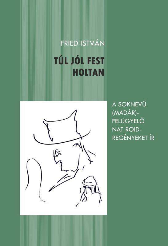 FRIED ISTVÁN - TÚL JÓL FEST HOLTAN