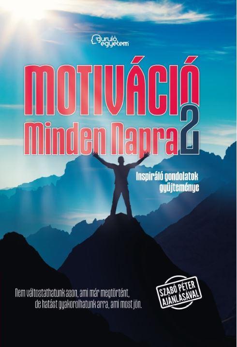 MOTIVÁCIÓ MINDEN NAPRA 2. - INSPIRÁLÓ GONDOLATOK GYŰJTEMÉNYE