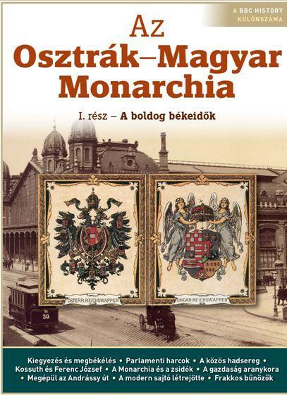 AZ OSZTRÁK-MAGYAR MONARCHIA I. - A BOLDOG BÉKEIDÕK