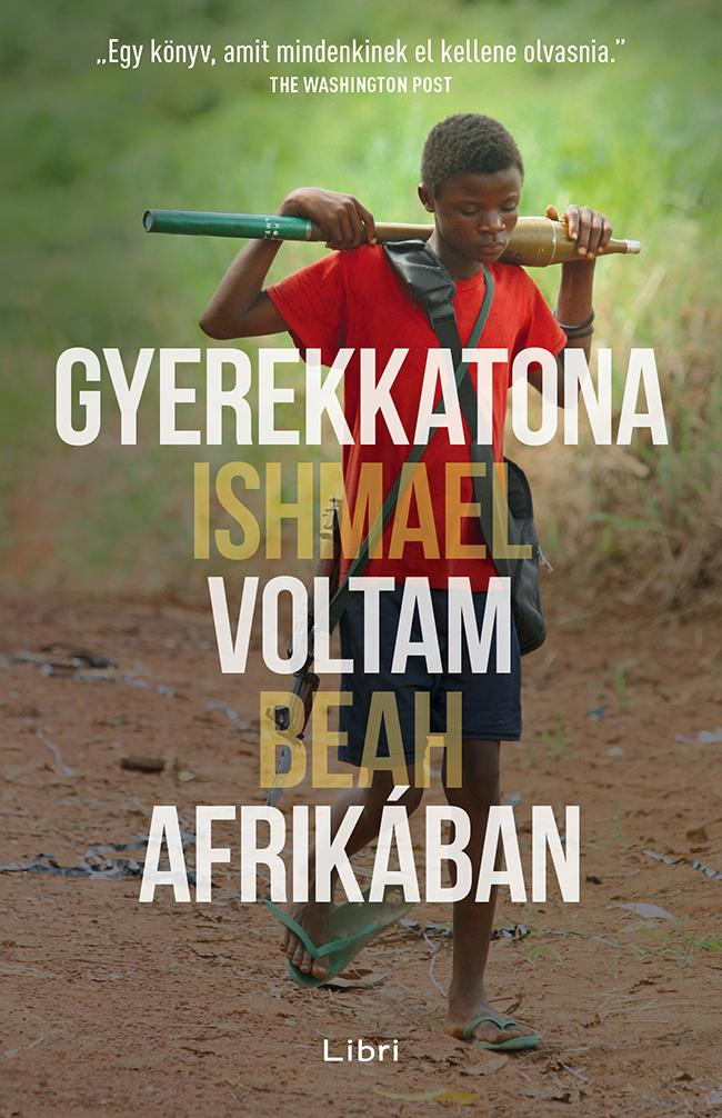 BEAH, ISHMAEL - GYEREKKATONA VOLTAM AFRIKÁBAN