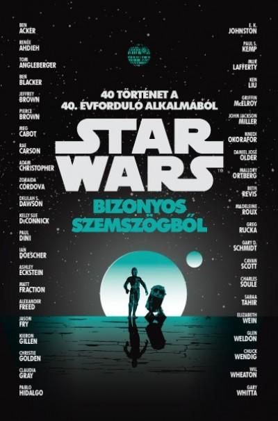 STAR WARS BIZONYOS SZEMSZÖGBŐL - 40 TÖRTÉNET A 40. ÉVFORDULÓ ALKALMÁBÓL