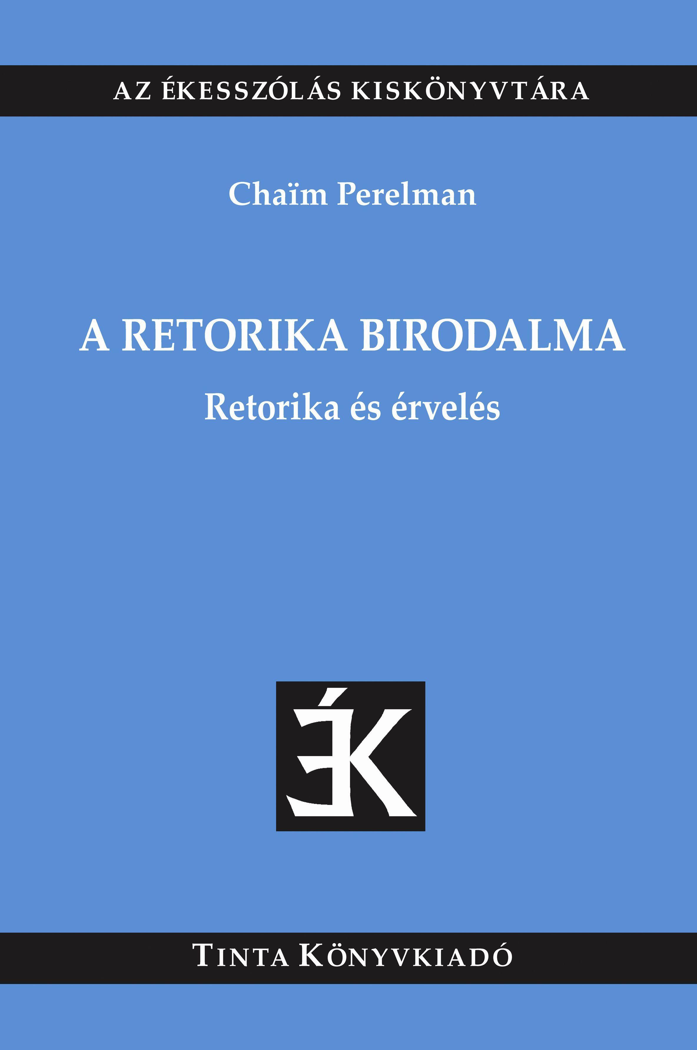 PERELMAN, CHAIM - A RETORIKA BIRODALMA - RETORIKA ÉS ÉRVELÉS