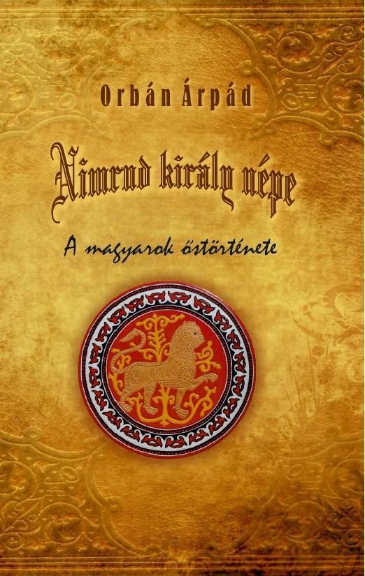 NIMRUD KIRÁLY NÉPE - A MAGYAROK ŐSTÖRTÉNETE
