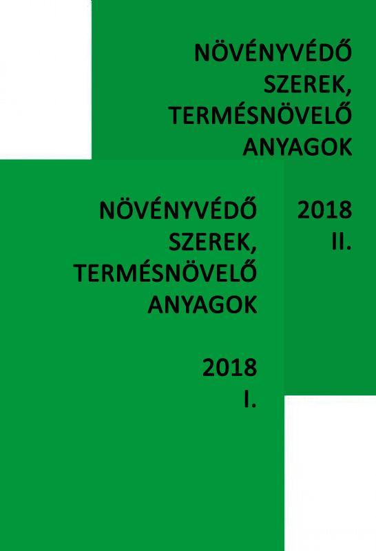 NÖVÉNYVÉDŐ SZEREK, TERMÉSNÖVELŐ ANYAGOK 2018. I-II.