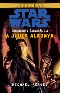 STAR WARS LEGENDÁK - A JEDIK ALKONYA - CORUSCANTI ÉJSZAKÁK I.