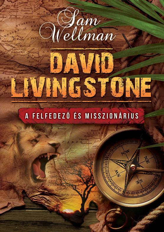 DAVID LIVINGSTONE - A FELFEDEZÕ ÉS MISSZIONÁRIUS