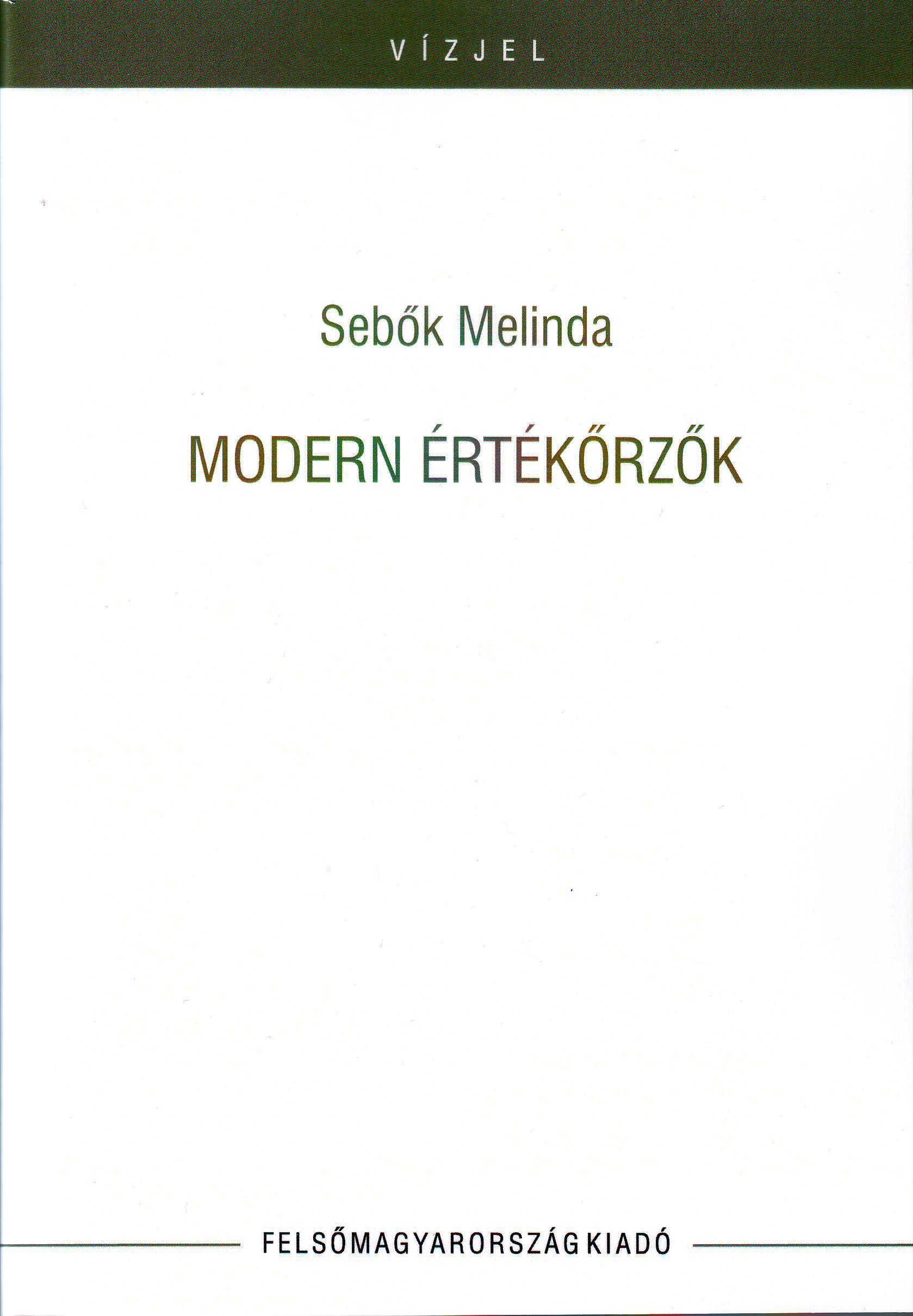 SEBŐK MELINDA - MODERN ÉRTÉKŐRZŐK (TANULMÁNYOK, KRITIKÁK)