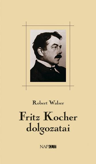 WALSER, ROBERT - FRITZ KOCHER DOLGOZATAI