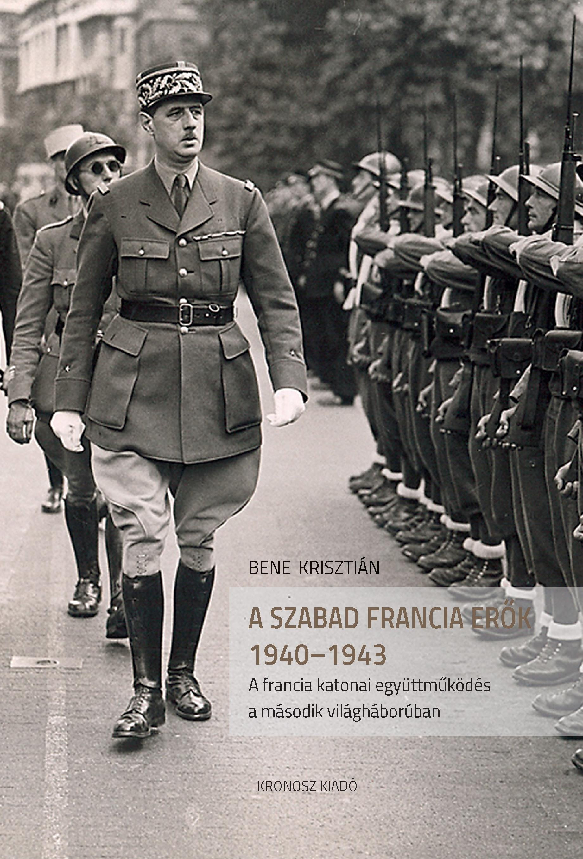 A SZABAD FRANCIA ERŐK 1940-1943. A FRANCIA KATONAI EGYÜTTMŰKÖDÉS A MÁSODIK VIL.
