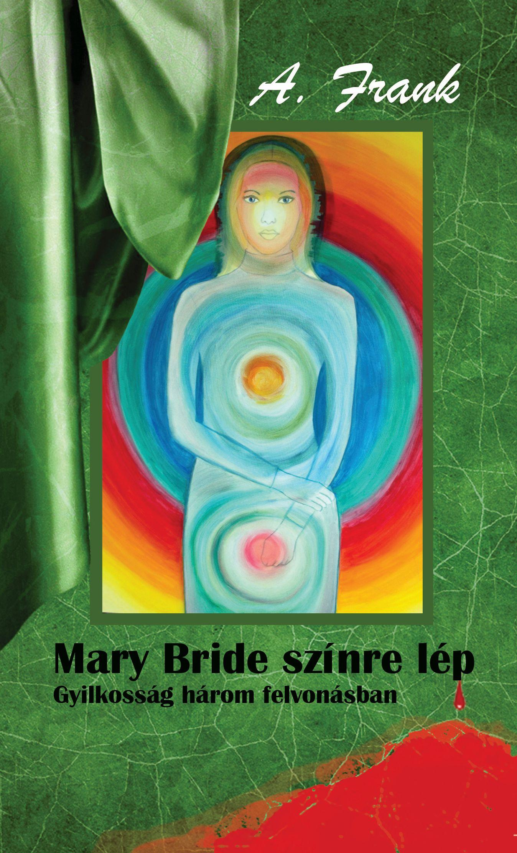 MARY BRIDE SZÍNRE LÉP - GYILKOSSÁG HÁROM FELVONÁSBAN