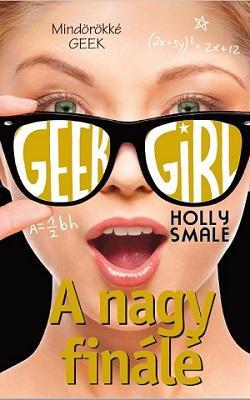SMALE, HOLLY - GEEK GIRL 6. - A NAGY FINÁLÉ