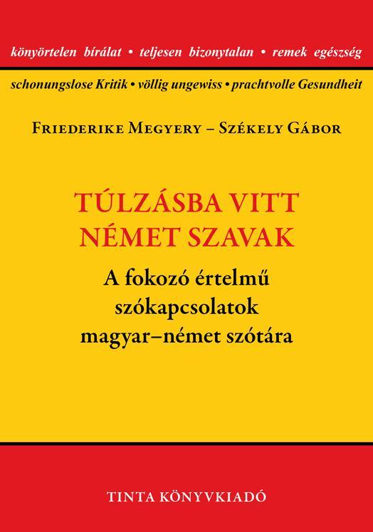 TÚLZÁSBA VITT NÉMET SZAVAK - A FOKOZÓ ÉRTELMŰ SZÓKAPCSOLATOK MAGYAR-NÉMET  SZÓTÁ