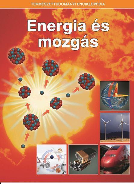 ENERGIA ÉS MOZGÁS - TERMÉSZETTUDOMÁNYI ENCIKLOPÉDIA