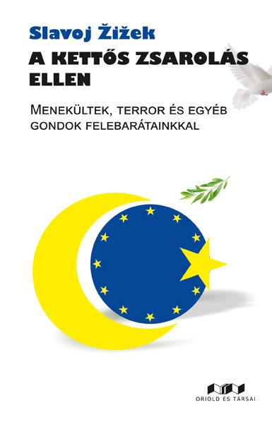 A KETTÕS ZSAROLÁS ELLEN - MENEKÜLTEK, TERROR ÉS EGYÉB GONDOK FELEBARÁTAINKKAL
