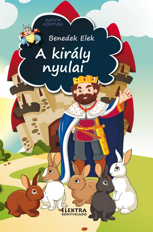 BENEDEK ELEK - A KIRÁLY NYULAI - ÉS MÁS MESÉK