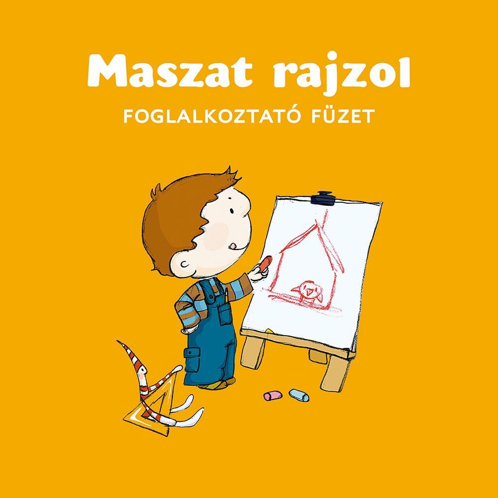 AGÓCS ÍRISZ- BERG JUDIT - MASZAT RAJZOL - FOGLALKOZTATÓ FÜZET