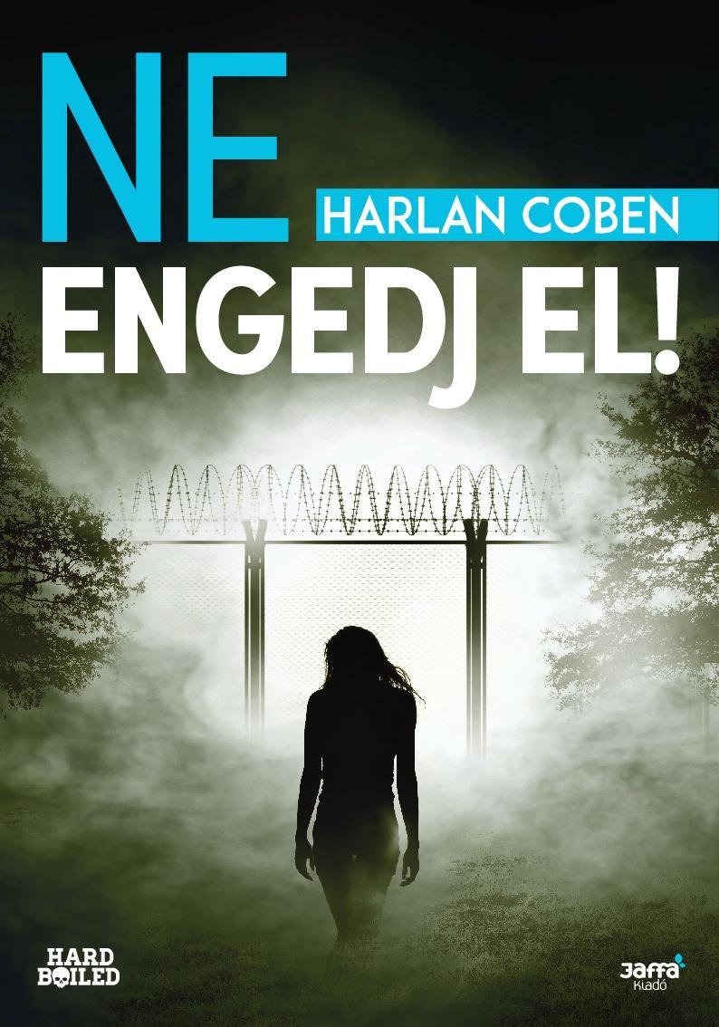 COBEN, HARLAN - NE ENGEDJ EL!