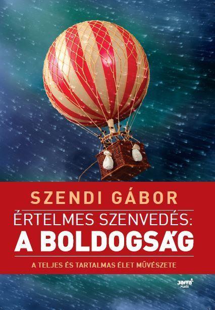 ÉRTELMES SZENVEDÉS: A BOLDOGSÁG (ÚJ! 2018)