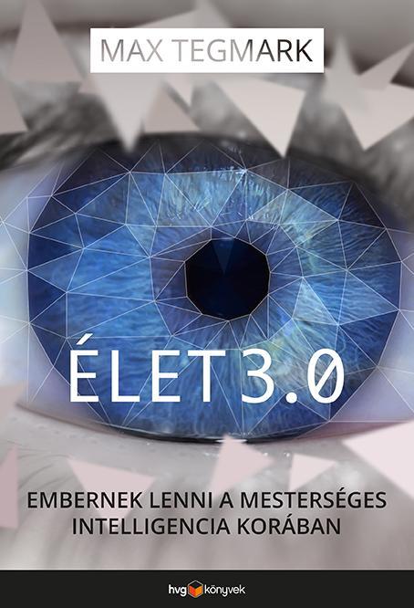 ÉLET 3.0 - EMBERNEK LENNI A MESTERSÉGES INTELLIGENCIA KORÁBAN