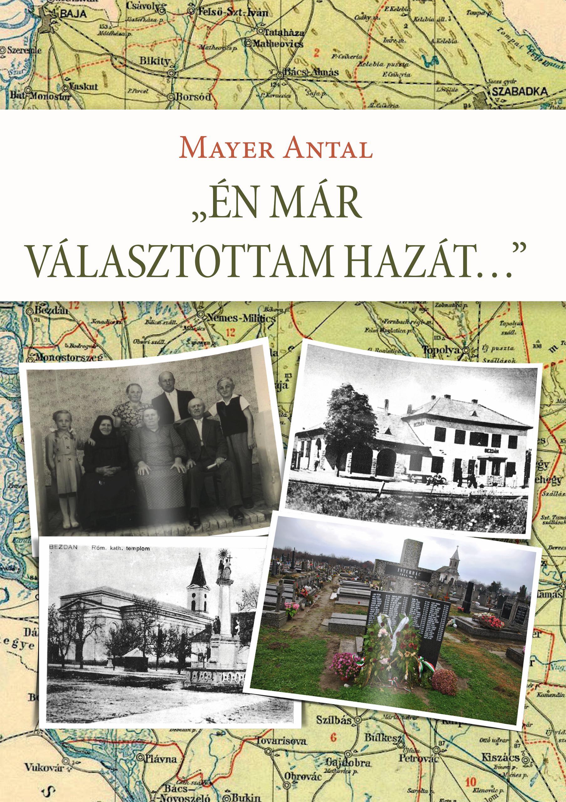 MAYER ANTAL (SZERZŐ) / DR. MAYER JÁNOS ( - ÉN MÁR VÁLASZTOTTAM HAZÁT...