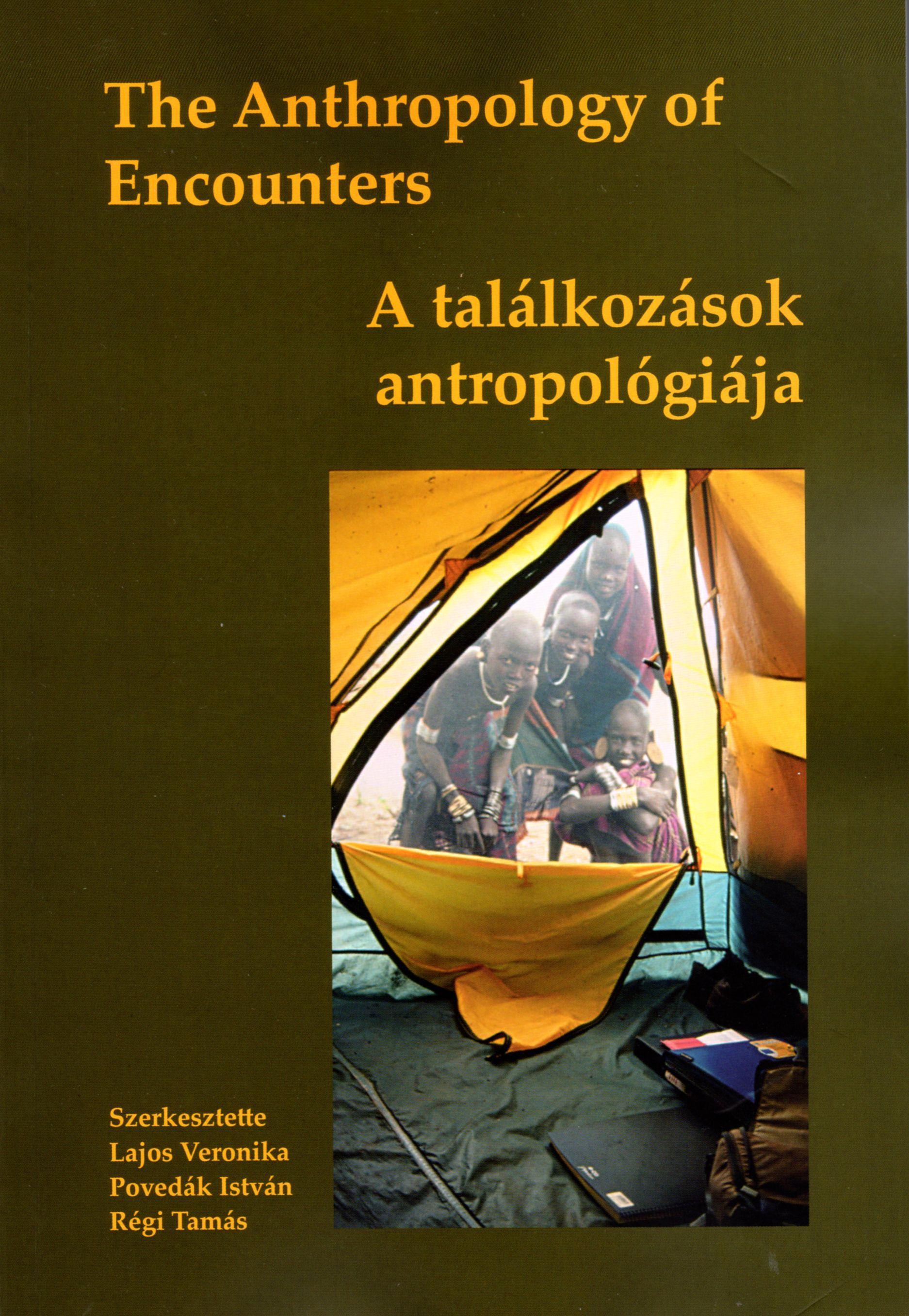 THE ANTHROPOLOGY OF ENCOUNTERS - A TALÁLKOZÁSOK ANTROPOLÓGIÁJA