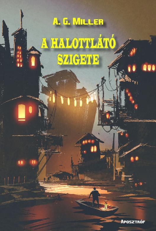 MILLER, A. G. - A HALOTTLÁTÓ SZIGETE