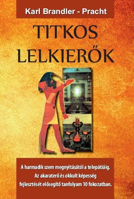 TITKOS LELKIERŐK - A HARMADIK SZEM MEGNYITÁSÁTÓL A TELEPÁTIÁIG