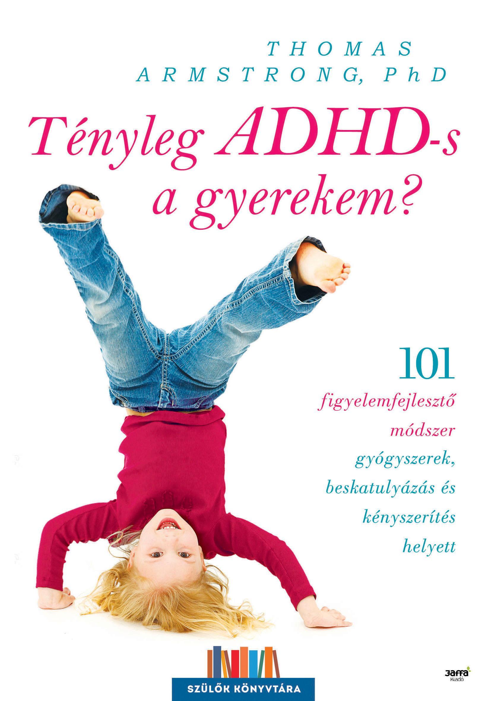 ARMSTRONG, THOMAS    PHD. - TÉNYLEG ADHD-S A GYEREKEM?