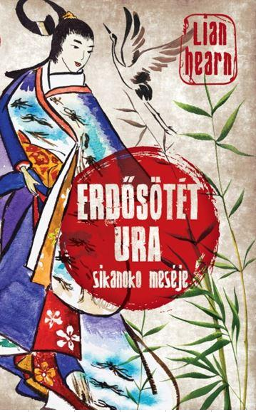 HEARN, LIAN - ERDŐSÖTÉT URA - SIKANOKO MESÉJE 3.