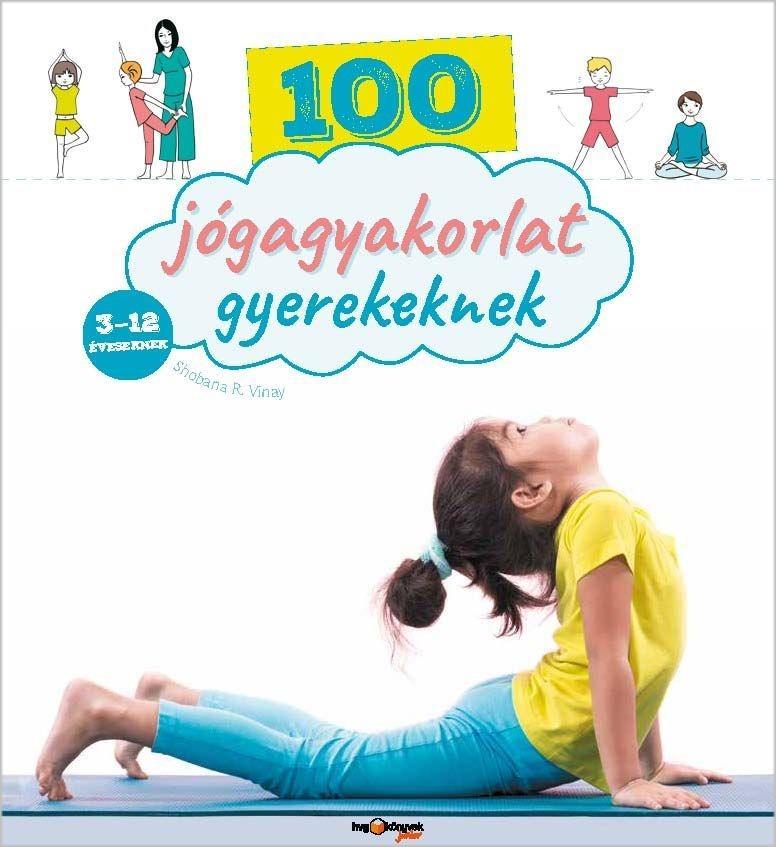 VINAY, SHOBANA - 100 JÓGAGYAKORLAT GYEREKEKNEK