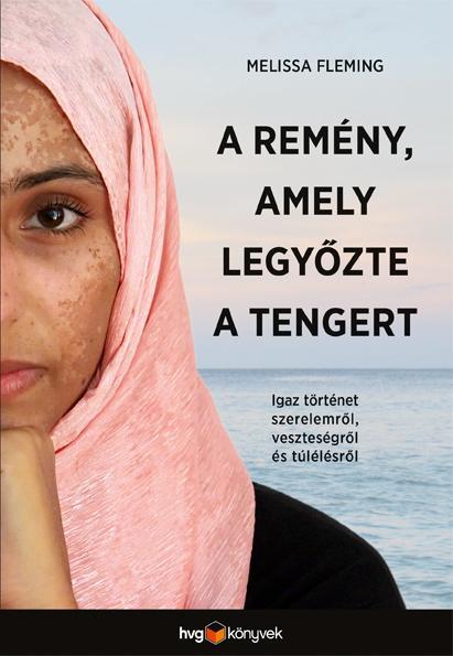 FLEMING, MELISSA - A REMÉNY, AMELY LEGYŐZTE A TENGERT