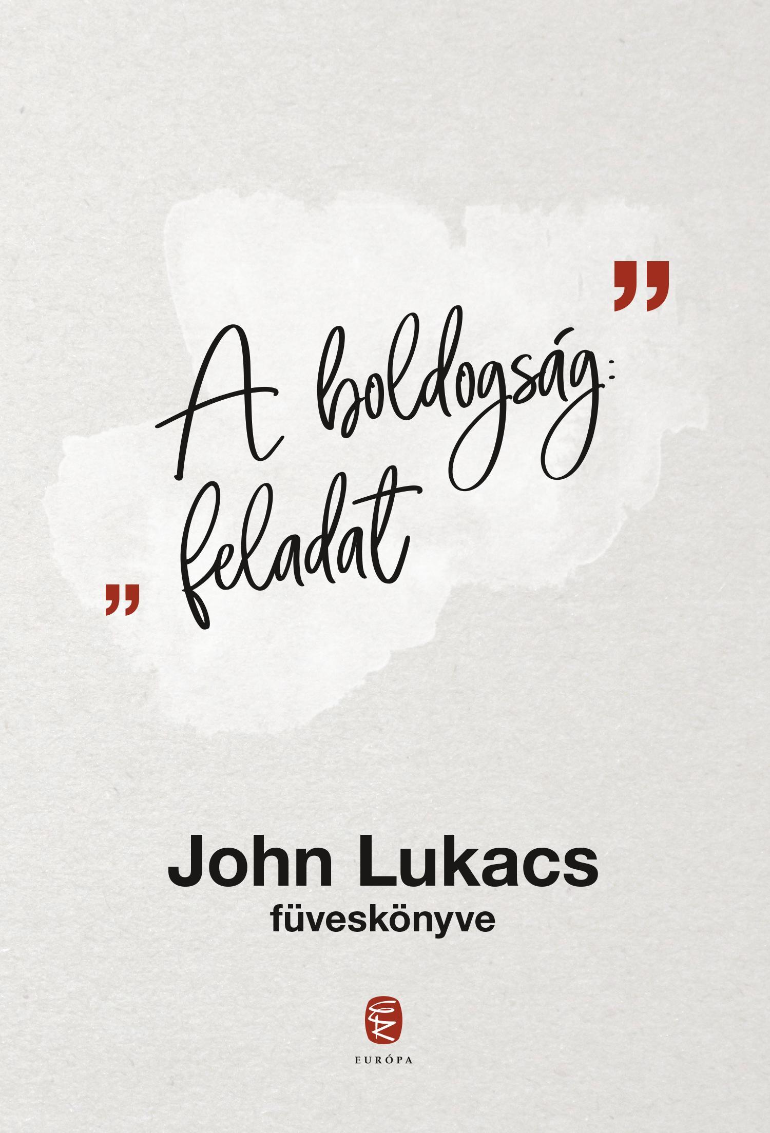 A BOLDOGSÁG: FELADAT - JOHN LUKACS FÜVESKÖNYVE