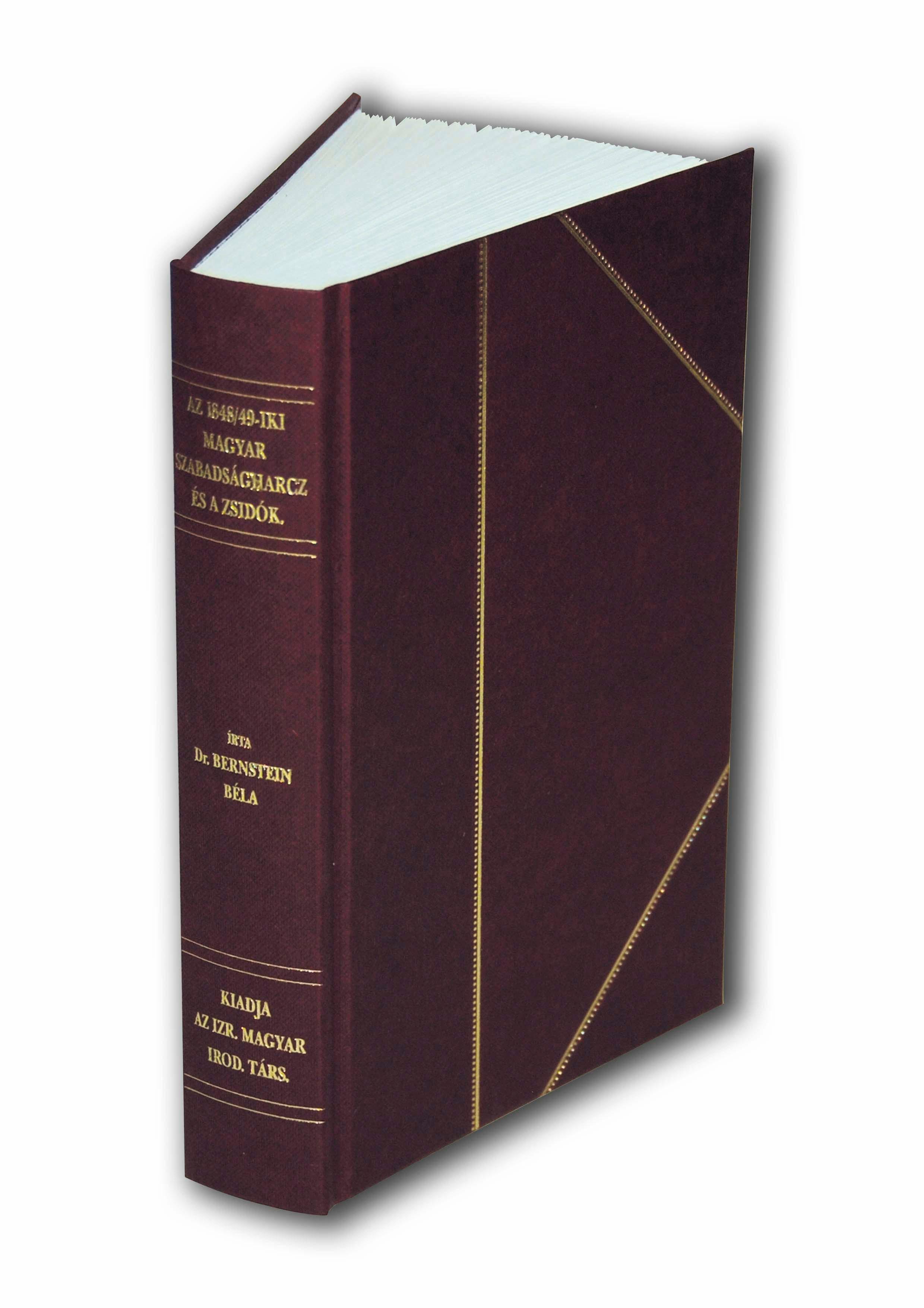 AZ 1848/49-IKI MAGYAR SZABADSÁGHARCZ ÉS A ZSIDÓK (FAKSZIMILE KIADÁS)