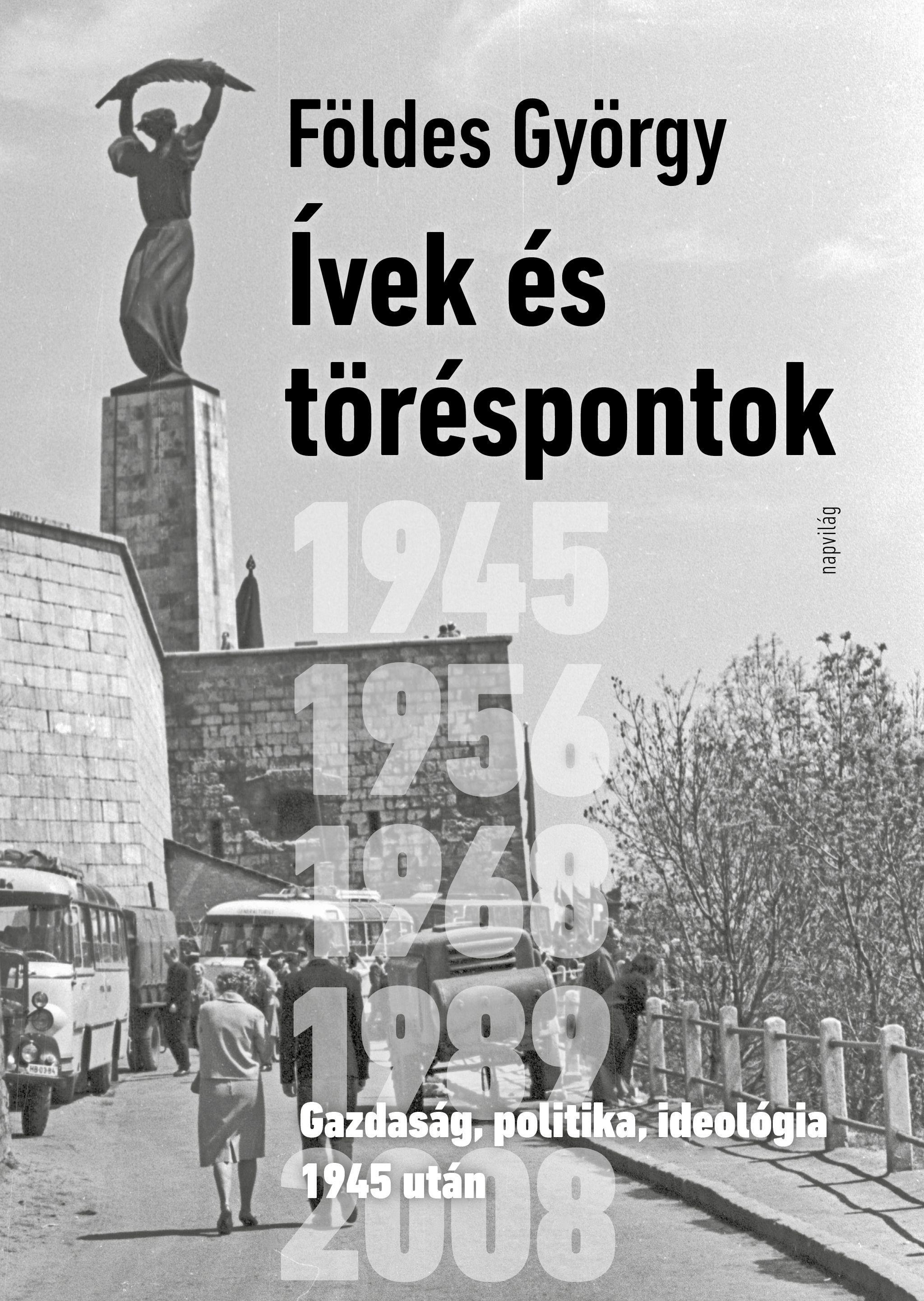 ÍVEK ÉS TÖRÉSPONTOK - GAZDASÁG, POLITIKA, IDEOLÓGIA 1945 UTÁN