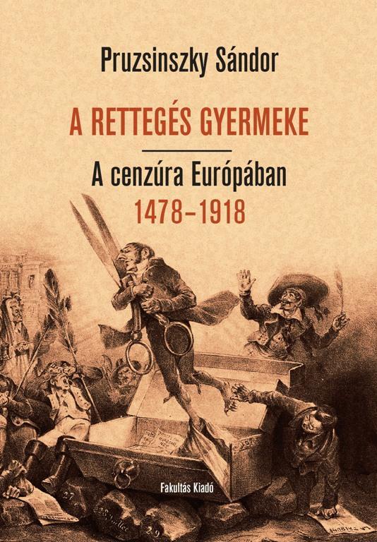 A RETTEGÉS GYERMEKE - A CENZÚRA EURÓPÁBAN 1478-1918