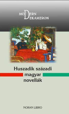 HUSZADIK SZÁZADI MAGYAR NOVELLÁK - MODERN DEKAMERON - ÜKH 2018