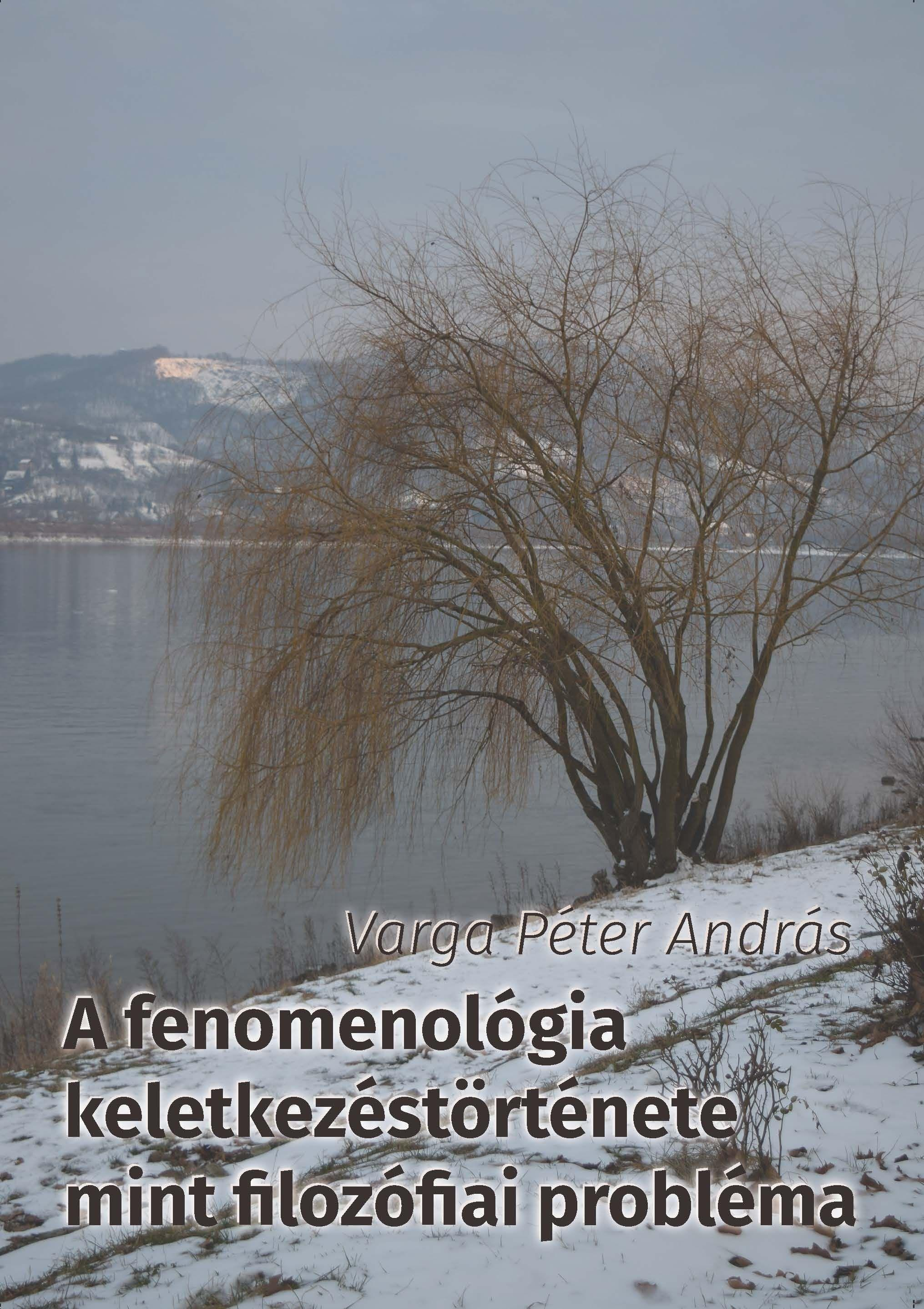 A FENOMENOLÓGIA KELETKEZÉSTÖRTÉNETE MINT FILOZÓFIAI PROBLÉMA