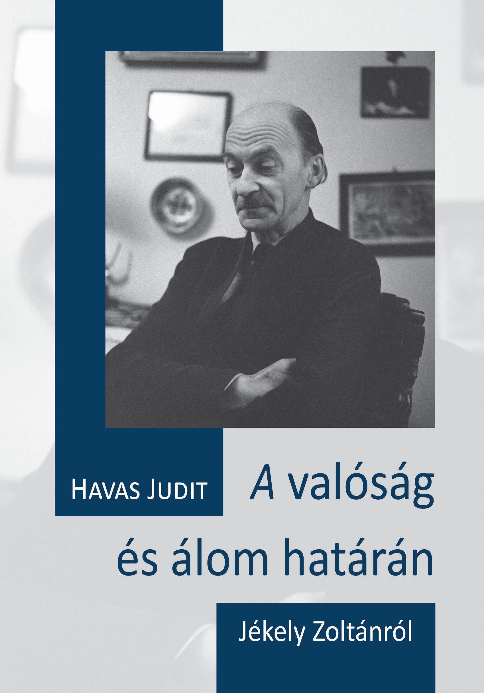 A VALÓSÁG ÉS ÁLOM HATÁRÁN - JÉKELY ZOLTÁNRÓL
