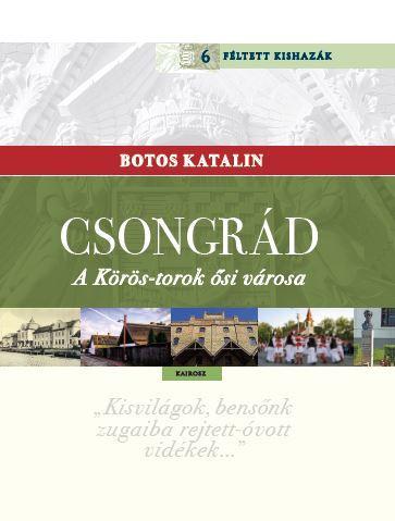 CSONGRÁD - A KÖRÖS-TOROK ÕSI VÁROSA