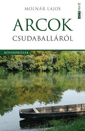 ARCOK CSUDABALLÁRÓL - RÖVIDPRÓZÁK