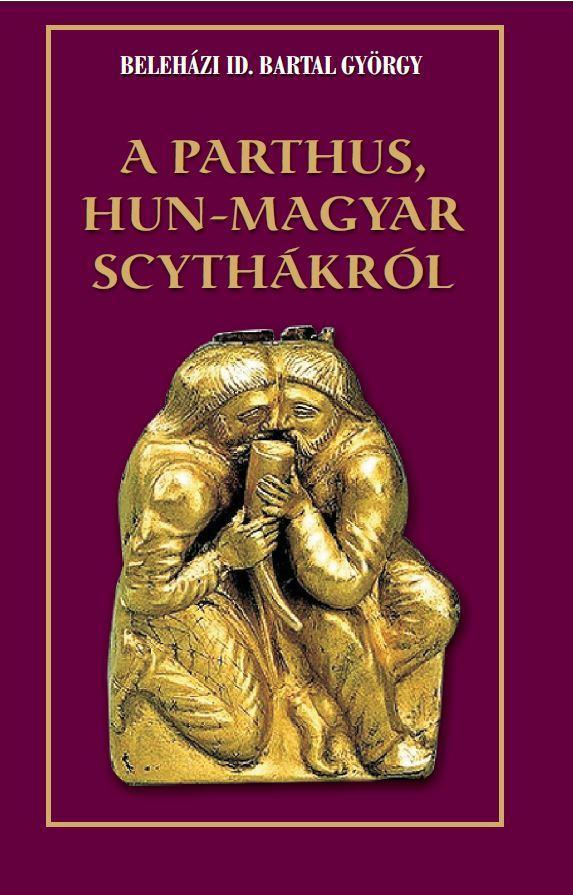 A PARTHUS, HUN-MAGYAR SCYTHÁKRÓL