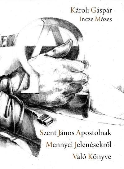 SZENT JÁNOS APOSTOLNAK MENNYEI JELENÉSEKRÕL VALÓ KÖNYVE